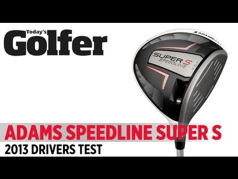 Adams Golf Super S & LS – 2013 Drivers Test – Today's Golfer