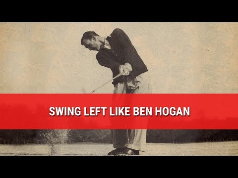 SWING LEFT LIKE BEN HOGAN