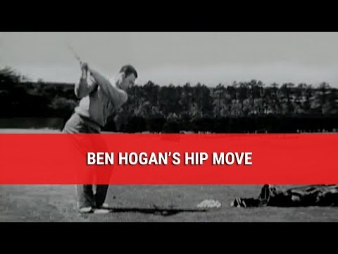 BEN HOGAN'S HIP MOVE