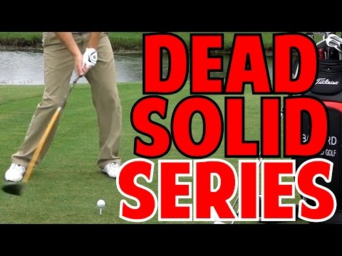 How to Hit a Dead Solid Golf Shot   7 Pieces to Perfection