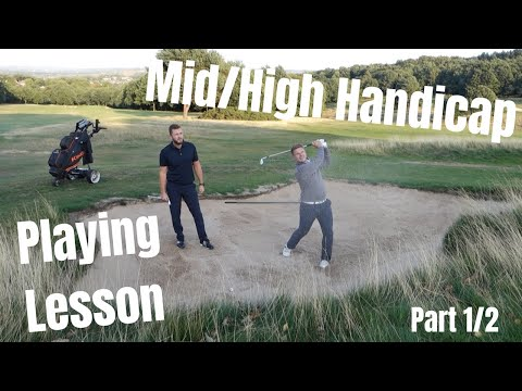 Mid/High Handicap Golfer Playing Lesson – Part 1/2