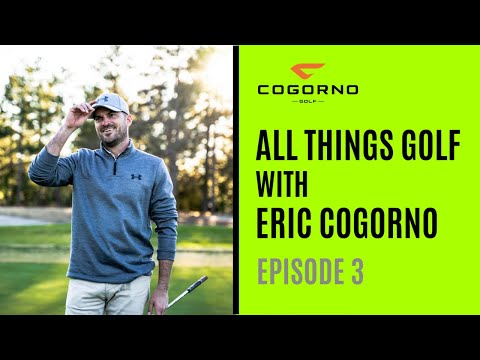 All Things Golf With Eric Cogorno Episode 3