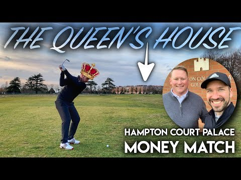 Playing at the QUEEN'S HOUSE! Hampton Court Palace Golf Club – Money Match