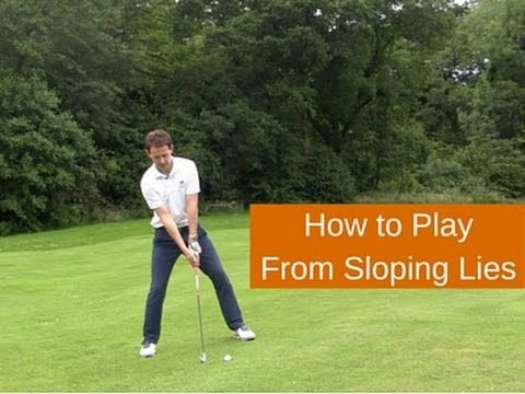 How to Play Golf From Sloping Lies