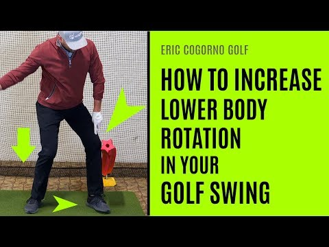 GOLF: How To Increase Lower Body Rotation In Your Golf Swing – An Eric Cogorno Master Class