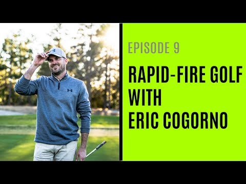 Rapid-Fire Golf With Eric Cogorno – Episode 9