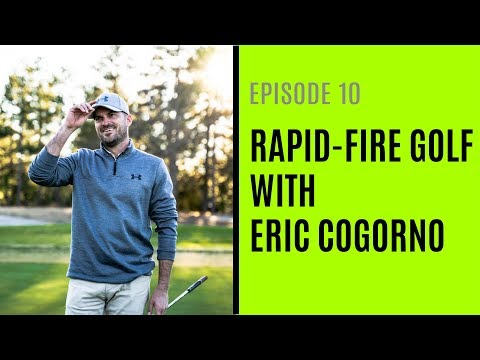 Rapid-Fire Golf With Eric Cogorno – Episode 10
