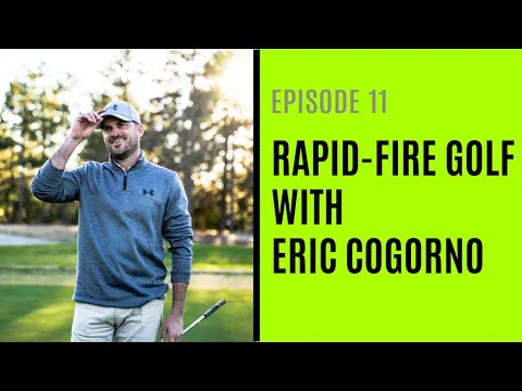 Rapid-Fire Golf With Eric Cogorno – Episode 11