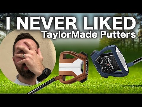 I never liked TaylorMade putters…….