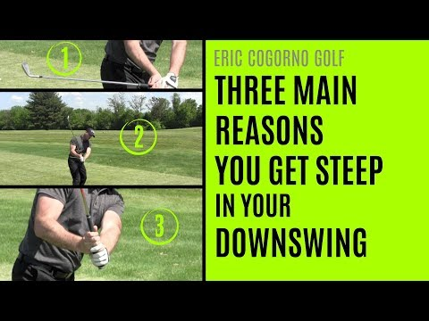 GOLF: Three Main Reasons You Get Steep In Your Downswing