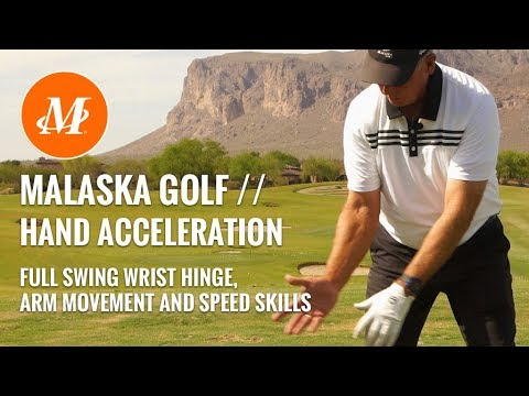 Malaska Golf // Full Swing – Hand Acceleration, Wrist Hinge, Arm Movement & Speed Skills
