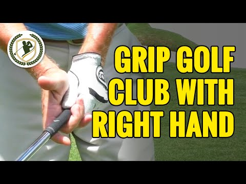 HOW TO GRIP A GOLF CLUB – WHAT DOES THE RIGHT HAND DO?