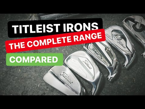 TITLEIST IRONS – THE COMPLETE RANGE COMPARED