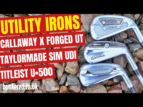 PICKING OUR FAVOURITE UTILITY IRON – Callaway X Forged UT vs TaylorMade SIM UDI vs Titleist U•500
