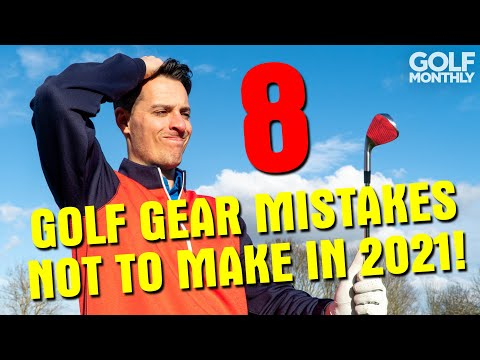 8 Golf Gear Mistakes… NOT To Make In 2021!