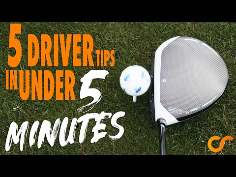 5 DRIVER TIPS IN UNDER 5 MINUTES