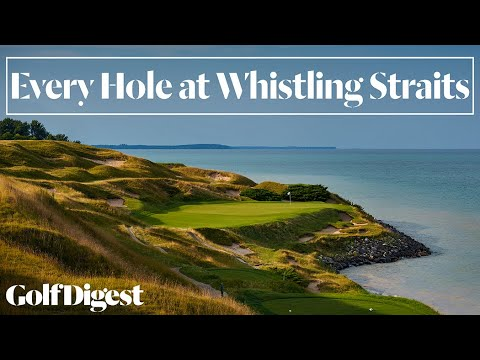 Every Hole at Whistling Straits in Sheboygan, WI | Golf Digest